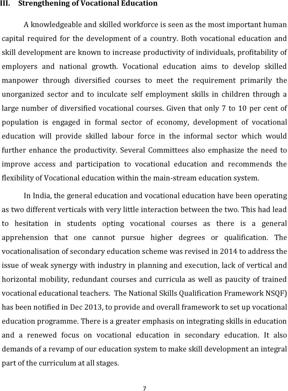 Vocational education aims to develop skilled manpower through diversified courses to meet the requirement primarily the unorganized sector and to inculcate self employment skills in children through