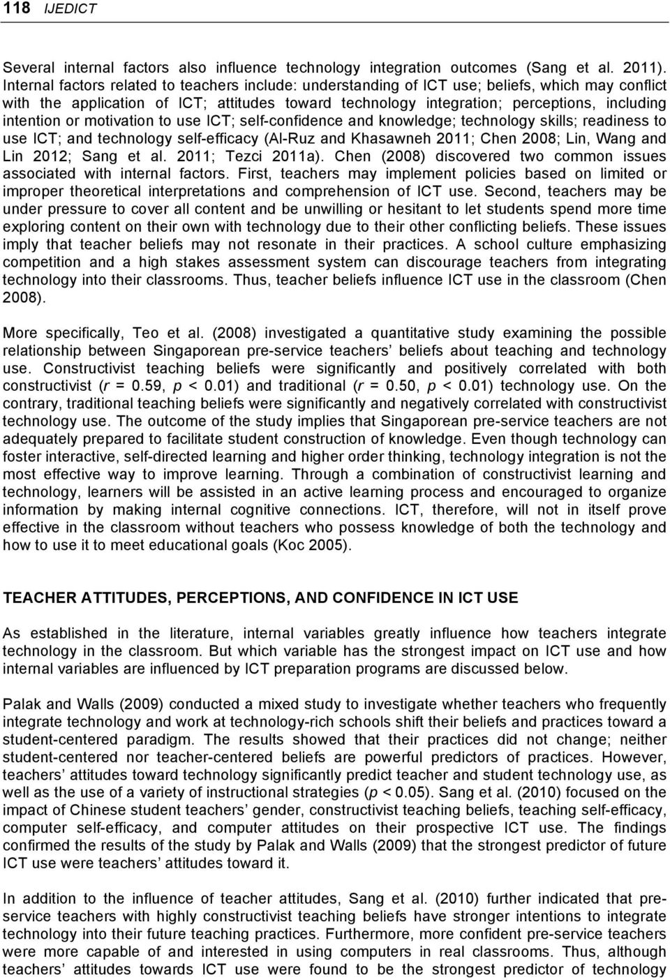intention or motivation to use ICT; self-confidence and knowledge; technology skills; readiness to use ICT; and technology self-efficacy (Al-Ruz and Khasawneh 2011; Chen 2008; Lin, Wang and Lin 2012;
