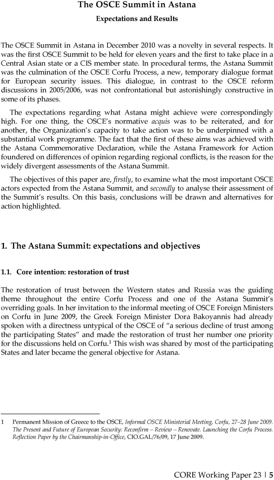 In procedural terms, the Astana Summit was the culmination of the OSCE Corfu Process, a new, temporary dialogue format for European security issues.