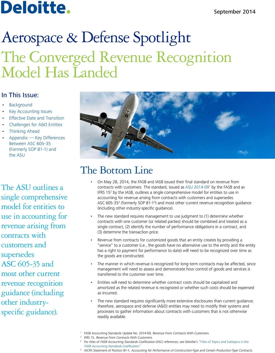 from contracts with customers and supersedes ASC 605-35 and most other current revenue recognition guidance (including other industryspecific guidance).