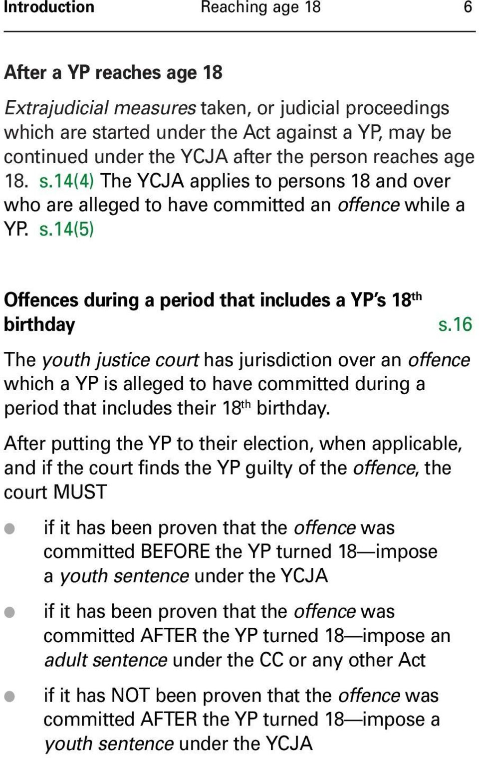 16 The youth justice court has jurisdiction over an offence which a YP is alleged to have committed during a period that includes their 18 th birthday.