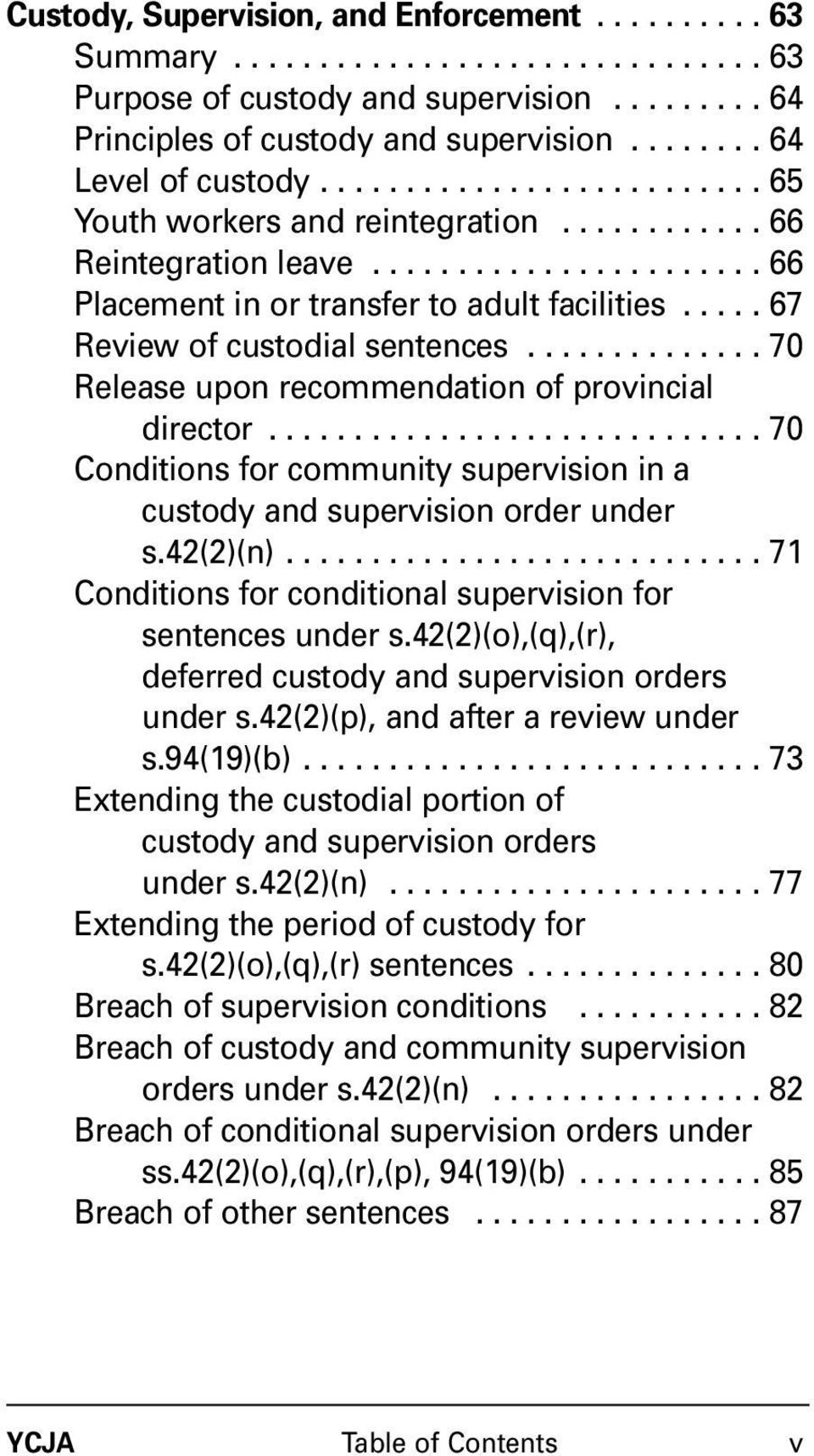 .... 67 Review of custodial sentences.............. 70 Release upon recommendation of provincial director............................. 70 Conditions for community supervision in a custody and supervision order under s.