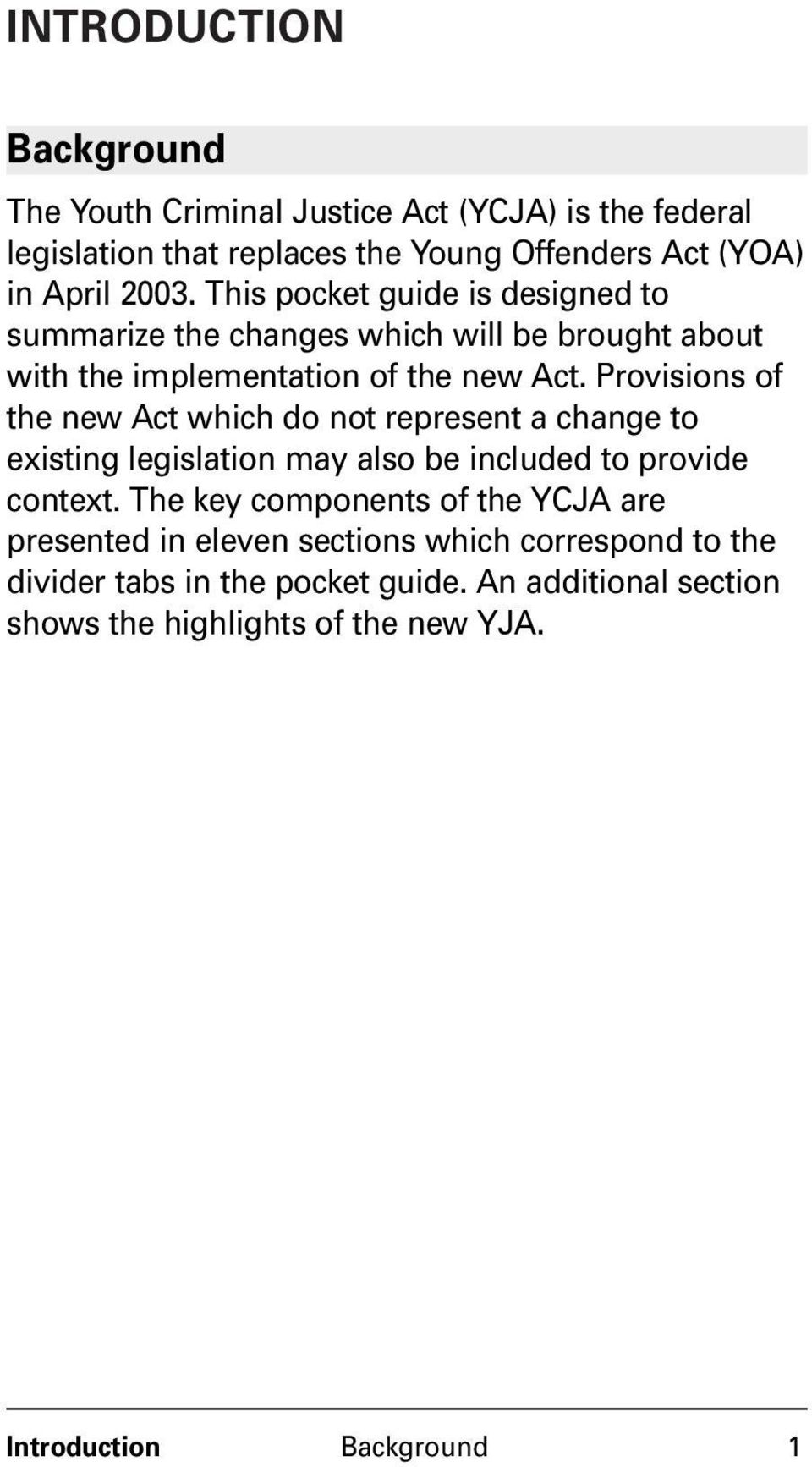 Provisions of the new Act which do not represent a change to existing legislation may also be included to provide context.