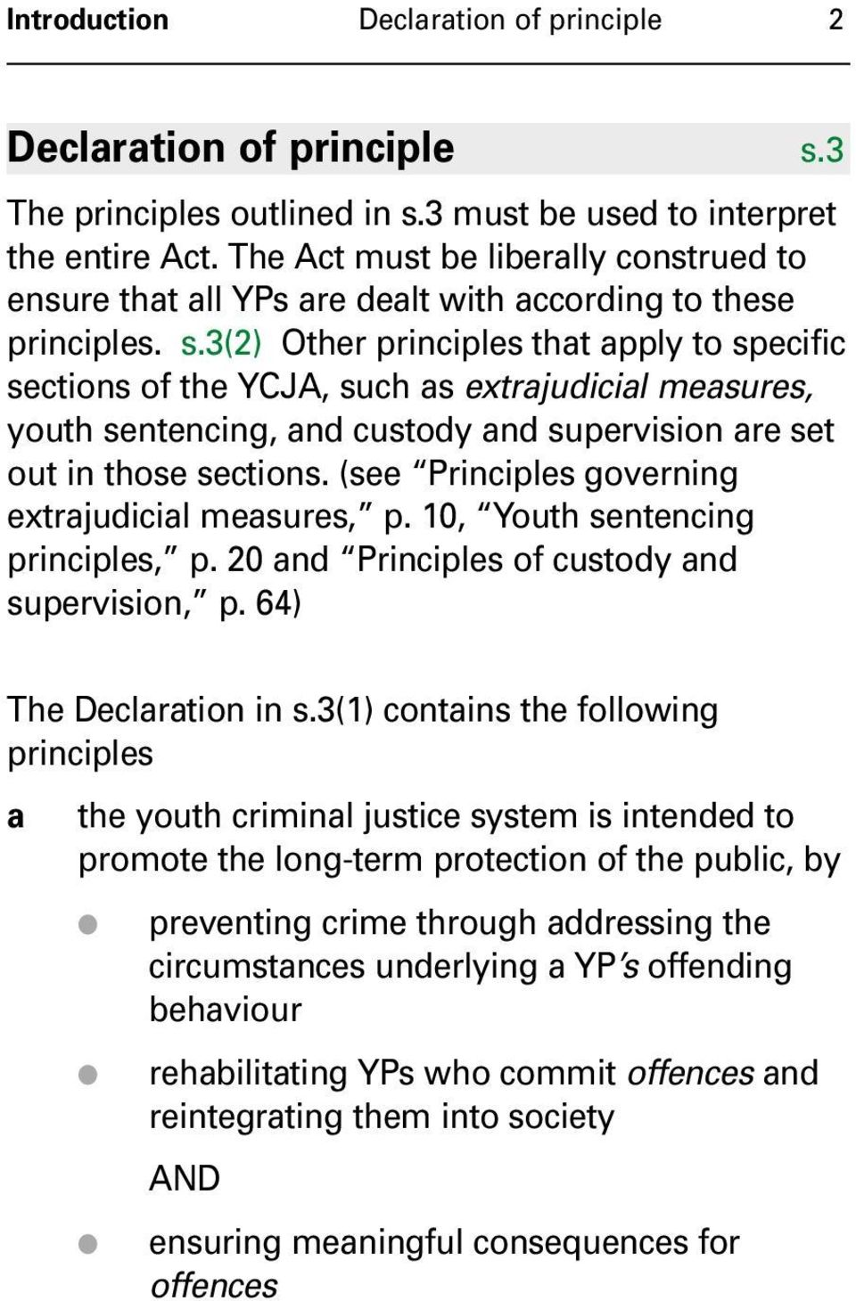 3(2) Other principles that apply to specific sections of the YCJA, such as extrajudicial measures, youth sentencing, and custody and supervision are set out in those sections.