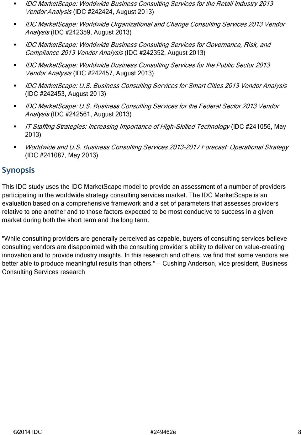IDC MarketScape: Worldwide Business Consulting Services for the Public Sector 2013 Vendor Analysis (IDC #242457, August 2013) IDC MarketScape: U.S. Business Consulting Services for Smart Cities 2013 Vendor Analysis (IDC #242453, August 2013) IDC MarketScape: U.