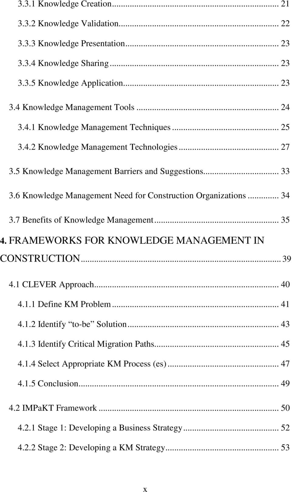 6 Knowledge Management Need for Construction Organizations... 34 3.7 Benefits of Knowledge Management... 35 4. FRAMEWORKS FOR KNOWLEDGE MANAGEMENT IN CONSTRUCTION... 39 4.1 CLEVER Approach... 40 4.1.1 Define KM Problem.