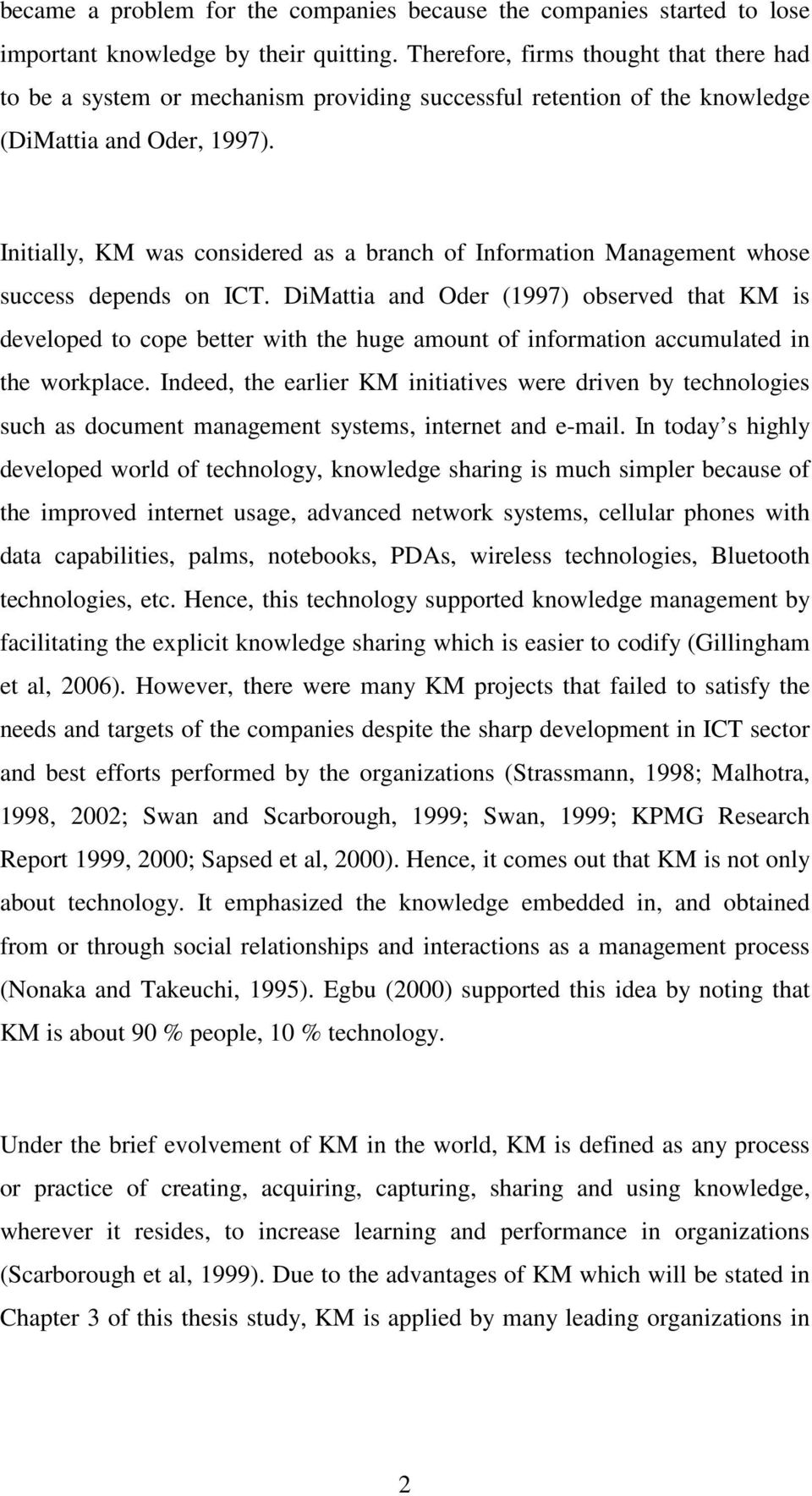 Initially, KM was considered as a branch of Information Management whose success depends on ICT.