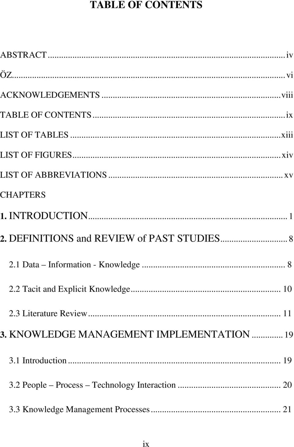 1 Data Information - Knowledge... 8 2.2 Tacit and Explicit Knowledge... 10 2.3 Literature Review... 11 3.