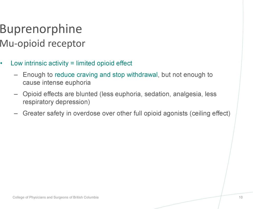 (less euphoria, sedation, analgesia, less respiratory depression) Greater safety in overdose over