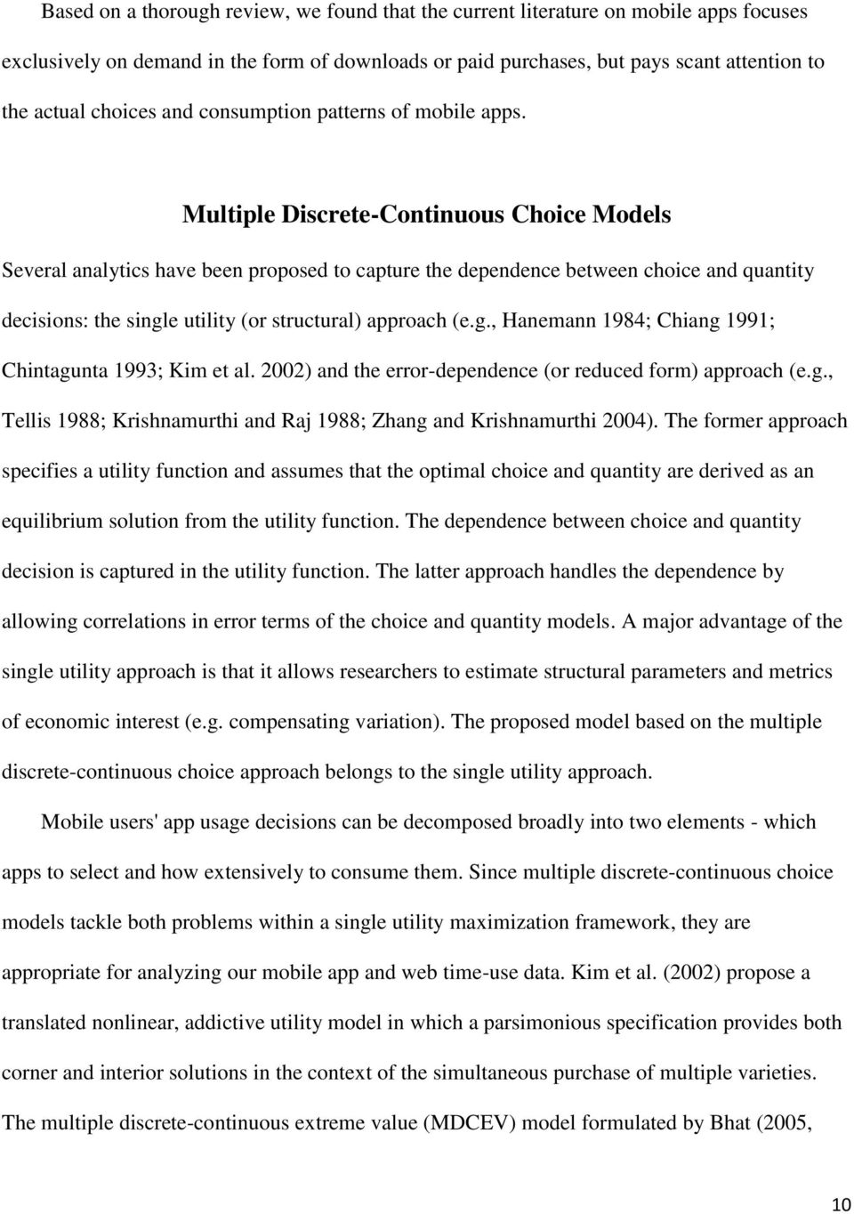 Multiple Discrete-Continuous Choice Models Several analytics have been proposed to capture the dependence between choice and quantity decisions: the singl