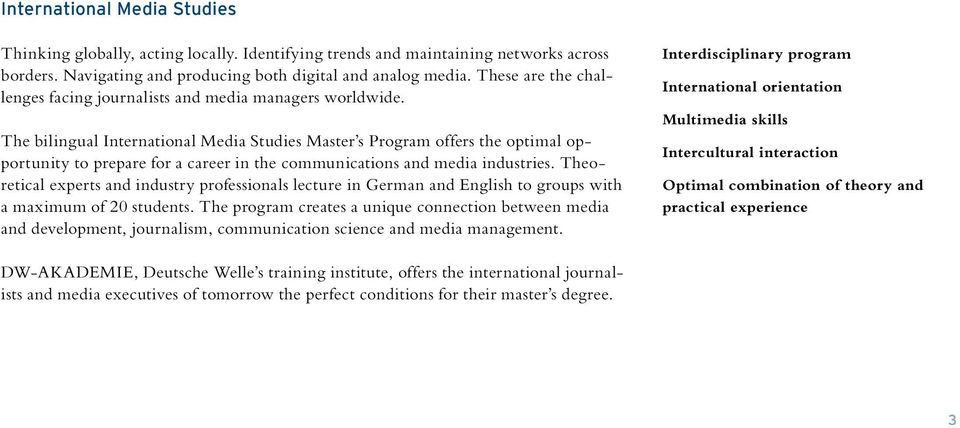 The bilingual International Media Studies Master s Program offers the optimal opportunity to prepare for a career in the communications and media industries.
