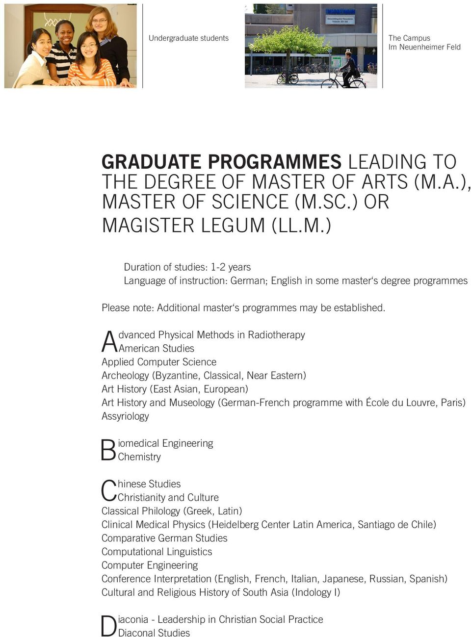 STER OF ARTS (M.A.), MASTER OF SCIENCE (M.SC.) OR MAGISTER LEGUM (LL.M.) Duration of studies: 1-2 years Language of instruction: German; English in some master s degree programmes Please note: Additional master s programmes may be established.