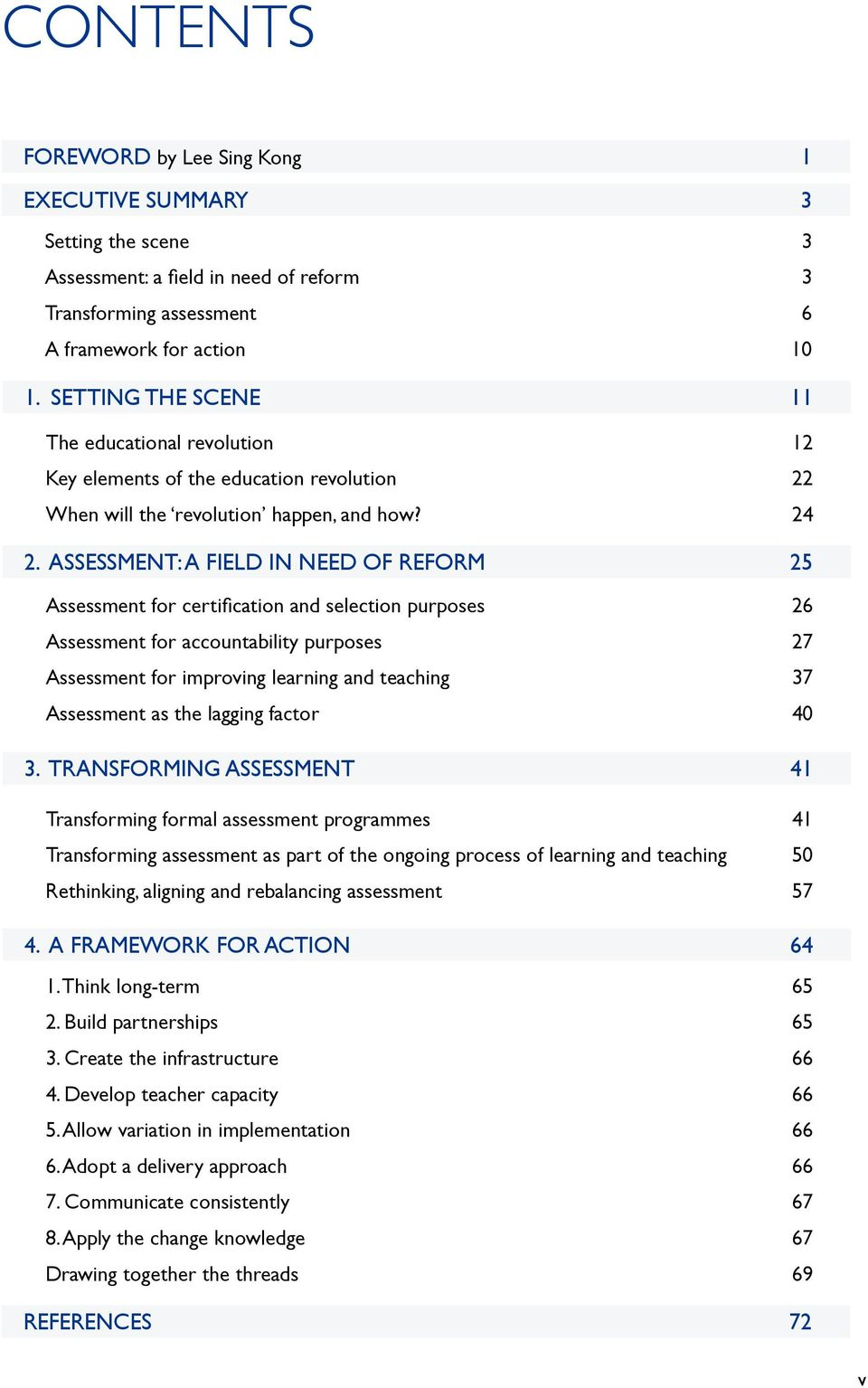 ASSESSMENT: A FIELD IN NEED OF REFORM 25 Assessment for certification and selection purposes 26 Assessment for accountability purposes 27 Assessment for improving learning and teaching 37 Assessment