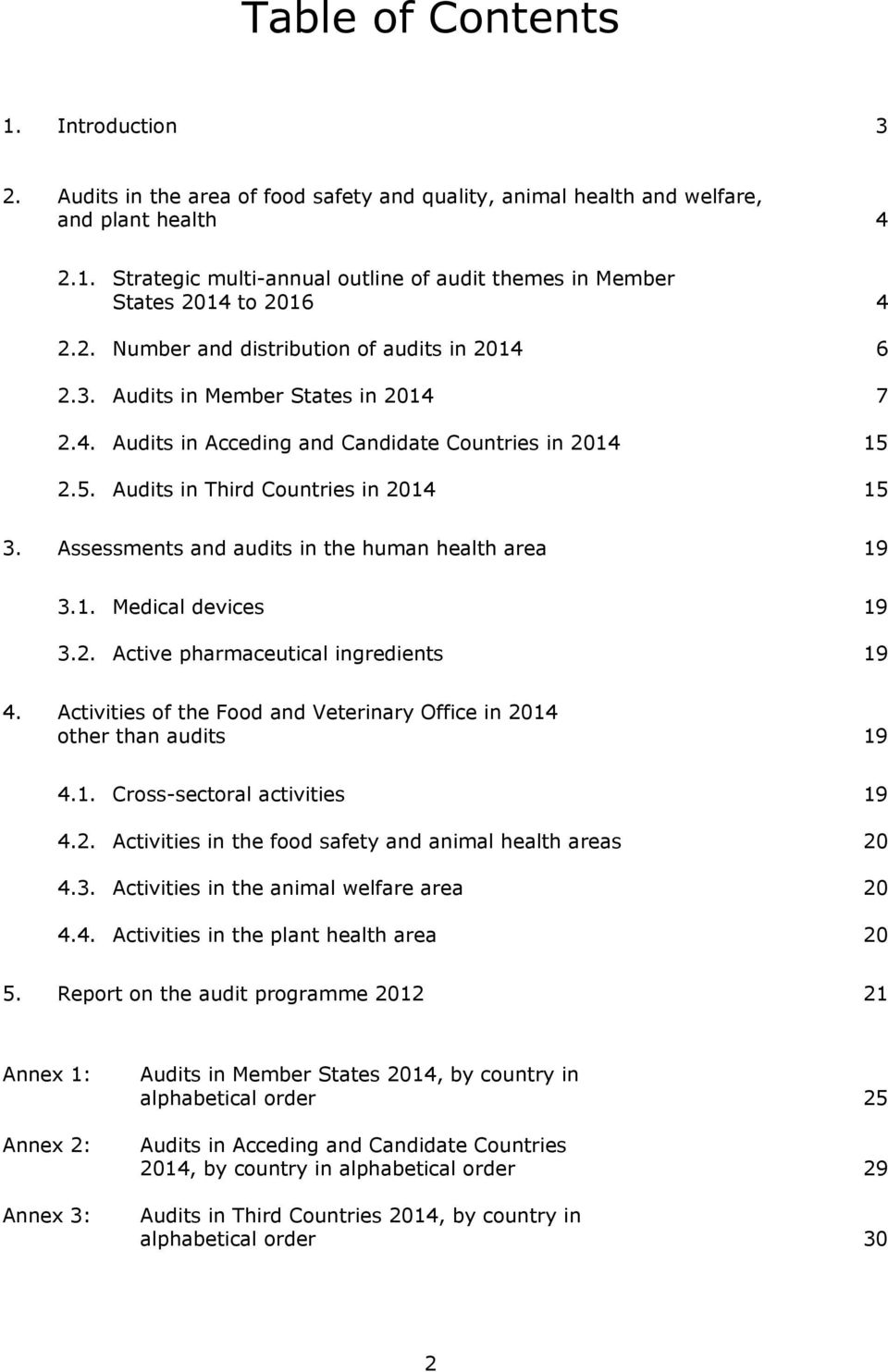 Assessments and audits in the human health area 19 3.1. Medical devices 19 3.2. Active pharmaceutical ingredients 19 4. Activities of the Food and Veterinary Office in 2014 other than audits 19 4.1. Cross-sectoral activities 19 4.