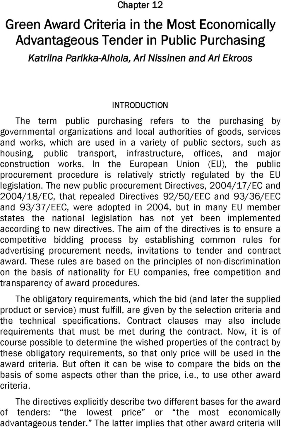 offices, and major construction works. In the European Union (EU), the public procurement procedure is relatively strictly regulated by the EU legislation.