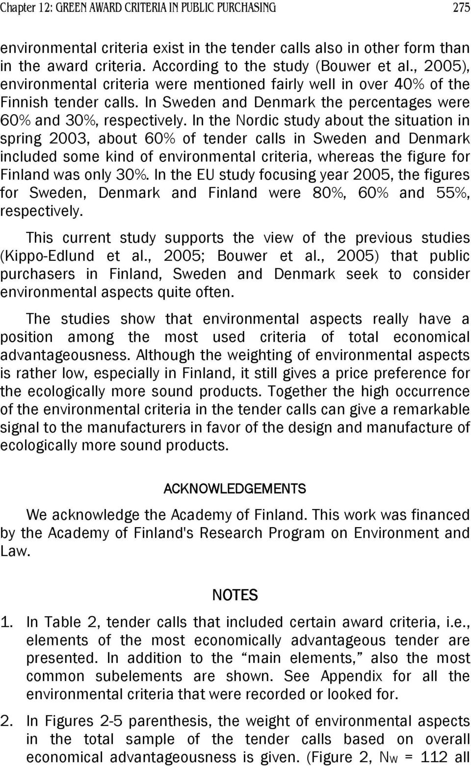 In the Nordic study about the situation in spring 2003, about 60% of tender calls in Sweden and Denmark included some kind of environmental criteria, whereas the figure for Finland was only 30%.