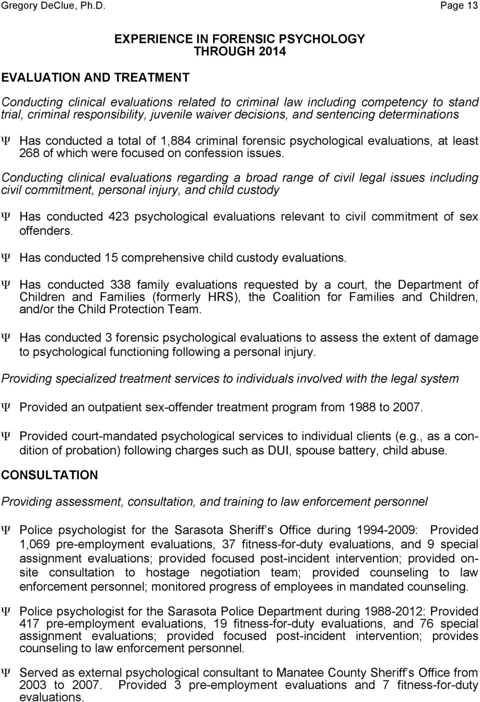 Page 13 EVALUATION AND TREATMENT EXPERIENCE IN FORENSIC PSYCHOLOGY THROUGH 2014 Conducting clinical evaluations related to criminal law including competency to stand trial, criminal responsibility,