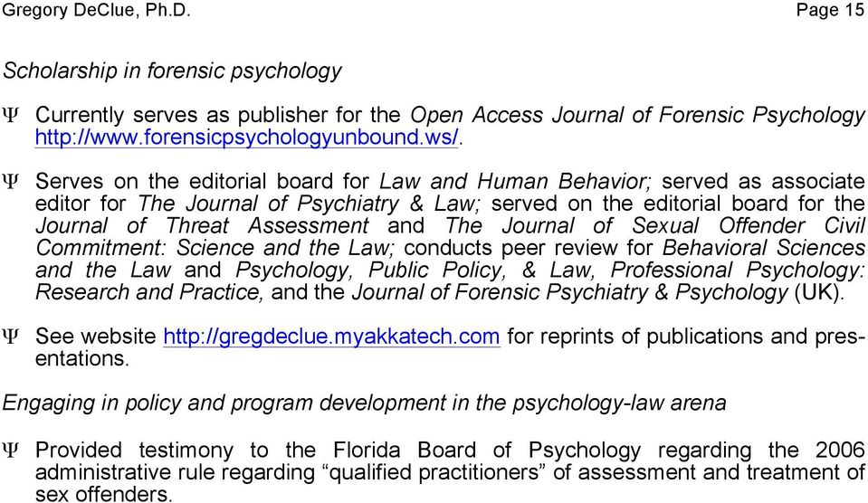 Journal of Sexual Offender Civil Commitment: Science and the Law; conducts peer review for Behavioral Sciences and the Law and Psychology, Public Policy, & Law, Professional Psychology: Research and