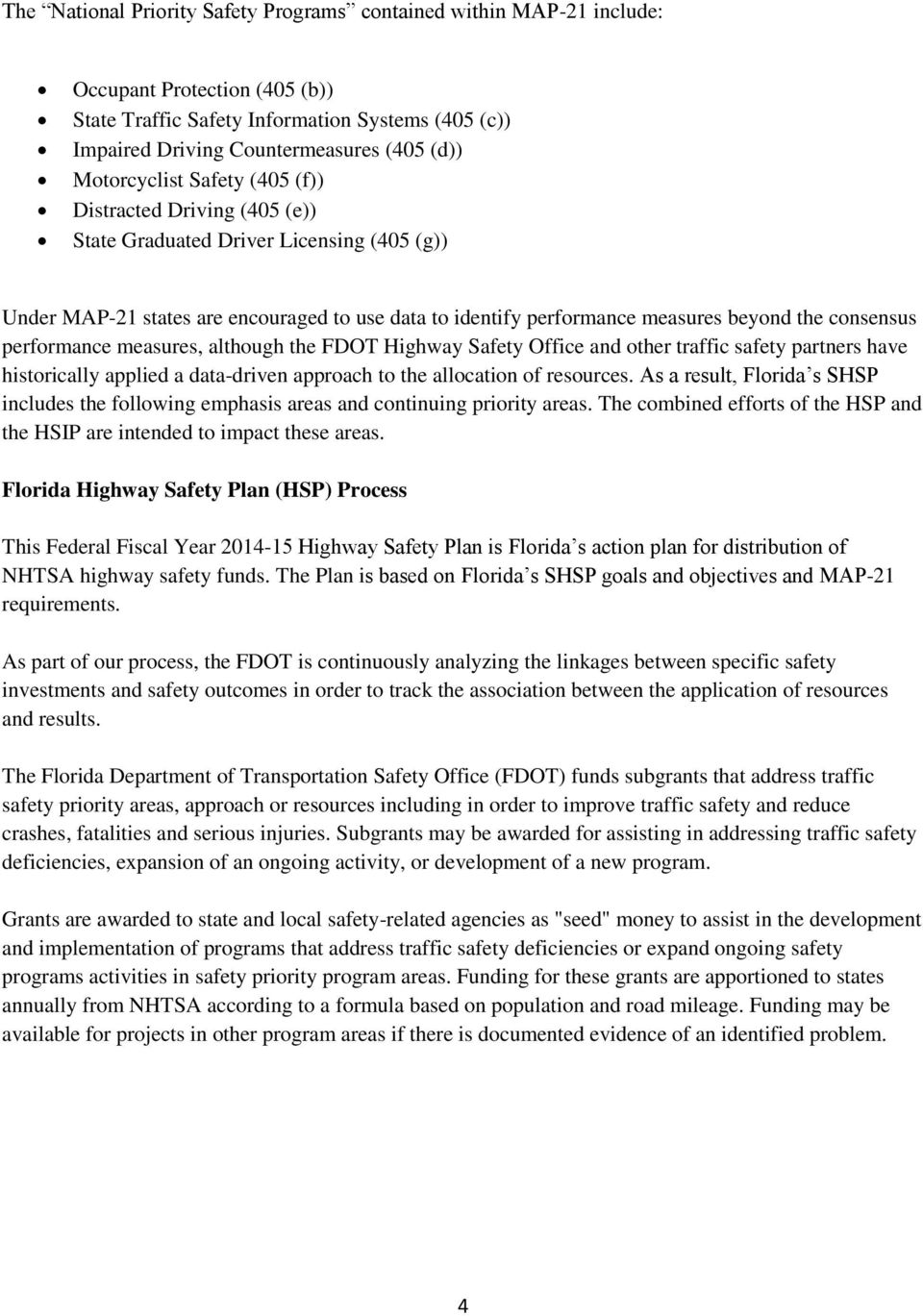 consensus performance measures, although the FDOT Highway Safety Office and other traffic safety partners have historically applied a data-driven approach to the allocation of resources.