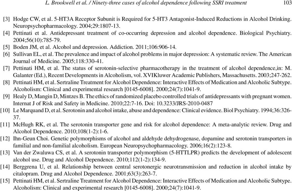 Antidepressant treatment of co-occurring depression and alcohol dependence. Biological Psychiatry. 2004;56(10):785-79. [5] Boden JM, et al. Alcohol and depression. Addiction. 2011;106:906-14.
