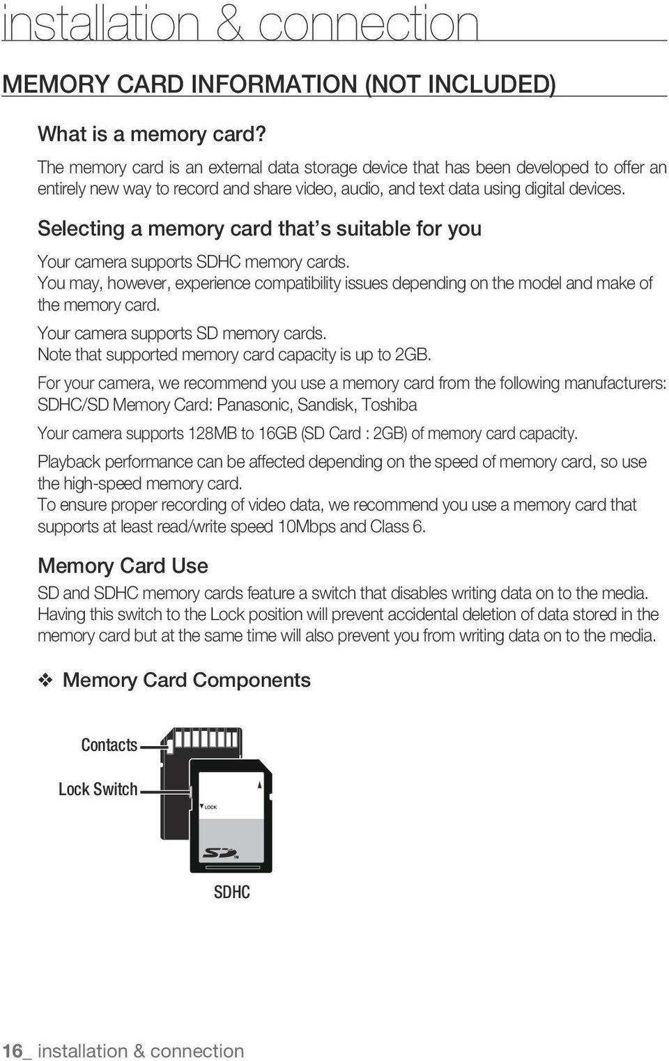 Selecting a memory card that s suitable for you Your camera supports SDHC memory cards. You may, however, experience compatibility issues depending on the model and make of the memory card.