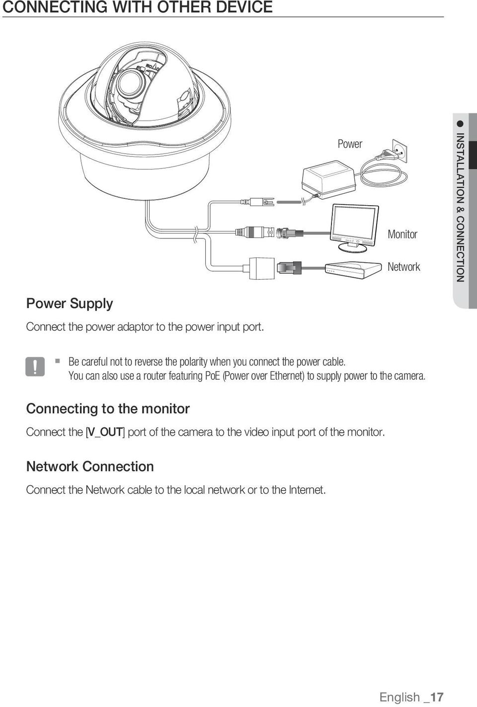 You can also use a router featuring PoE (Power over Ethernet) to supply power to the camera.