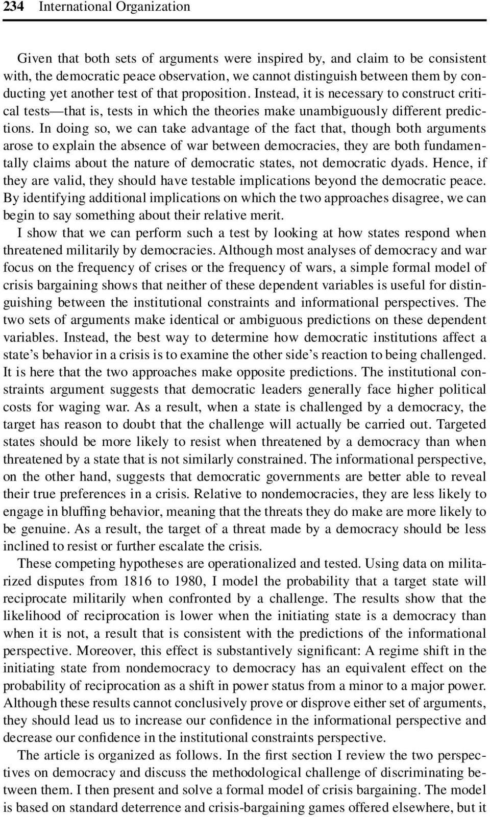 In doing so, we can take advantage of the fact that, though both arguments arose to explain the absence of war between democracies, they are both fundamentally claims about the nature of democratic
