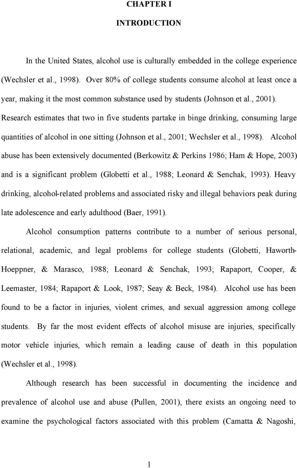 Research estimates that two in five students partake in binge drinking, consuming large quantities of alcohol in one sitting (Johnson et al., 2001; Wechsler et al., 1998).