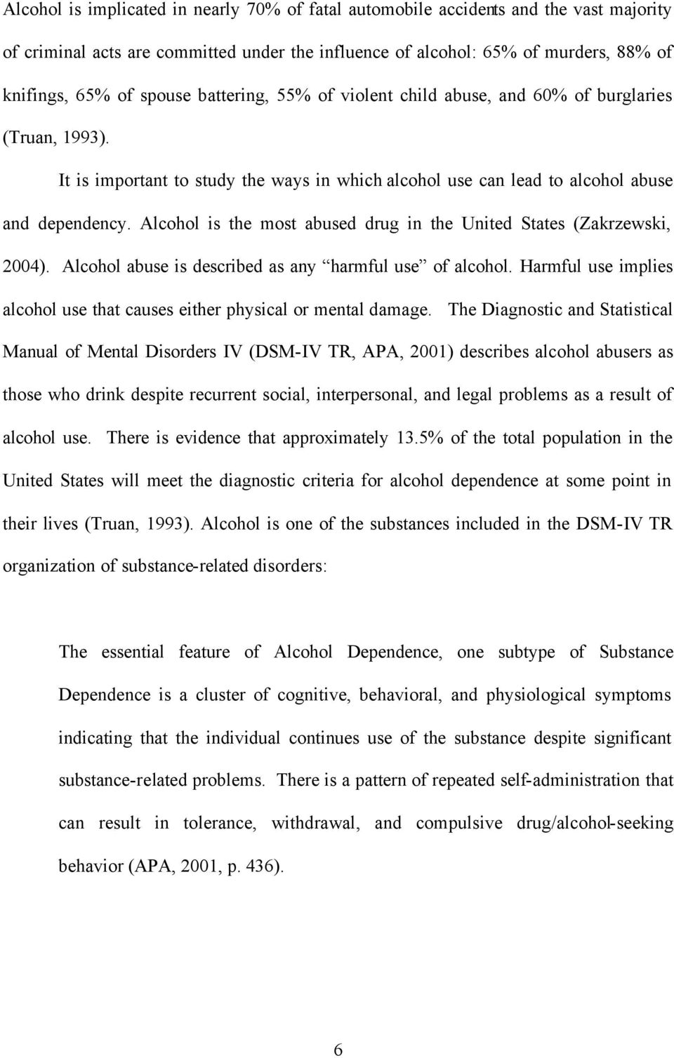 Alcohol is the most abused drug in the United States (Zakrzewski, 2004). Alcohol abuse is described as any harmful use of alcohol.