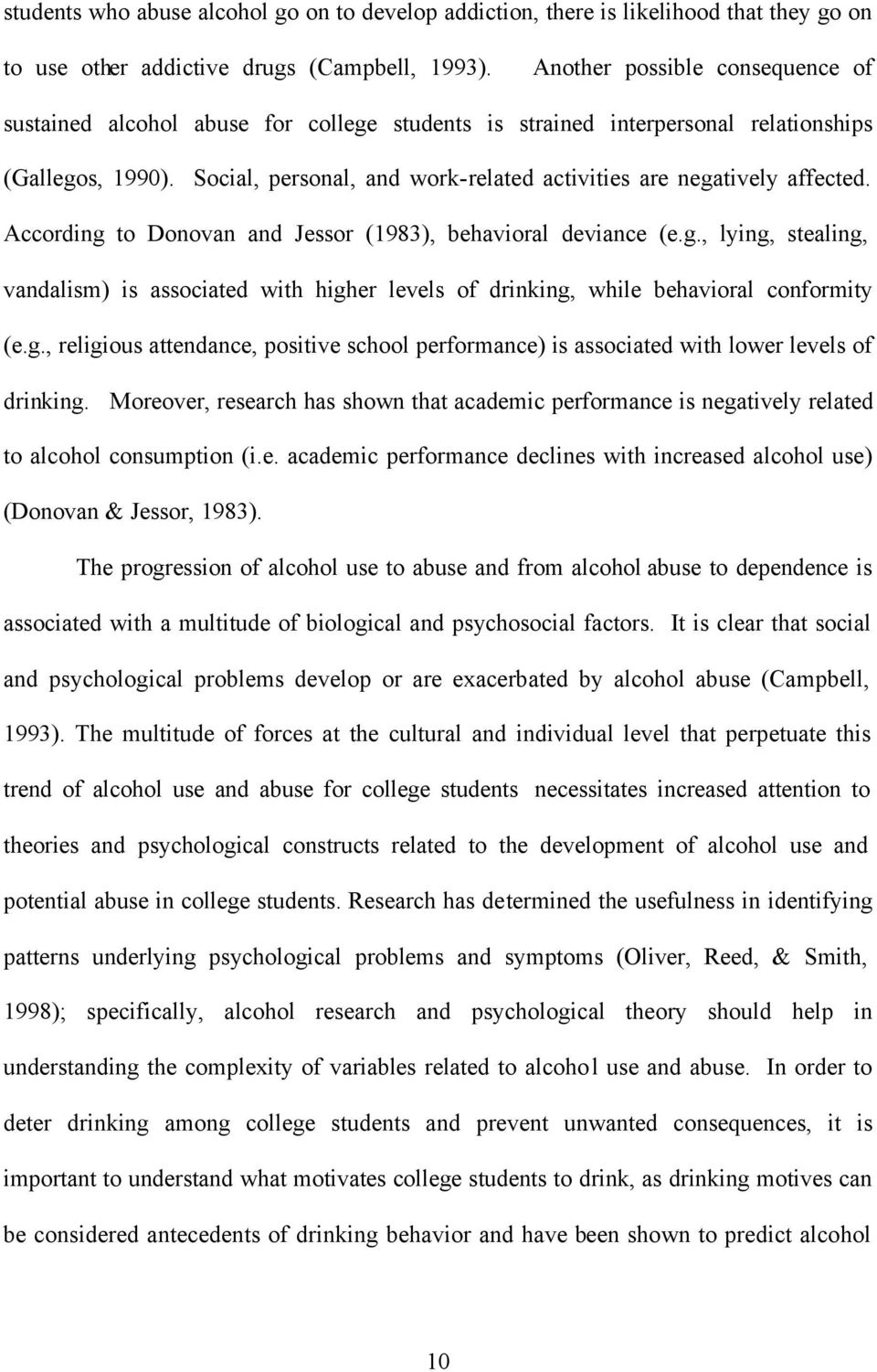Social, personal, and work-related activities are negatively affected. According to Donovan and Jessor (1983), behavioral deviance (e.g., lying, stealing, vandalism) is associated with higher levels of drinking, while behavioral conformity (e.