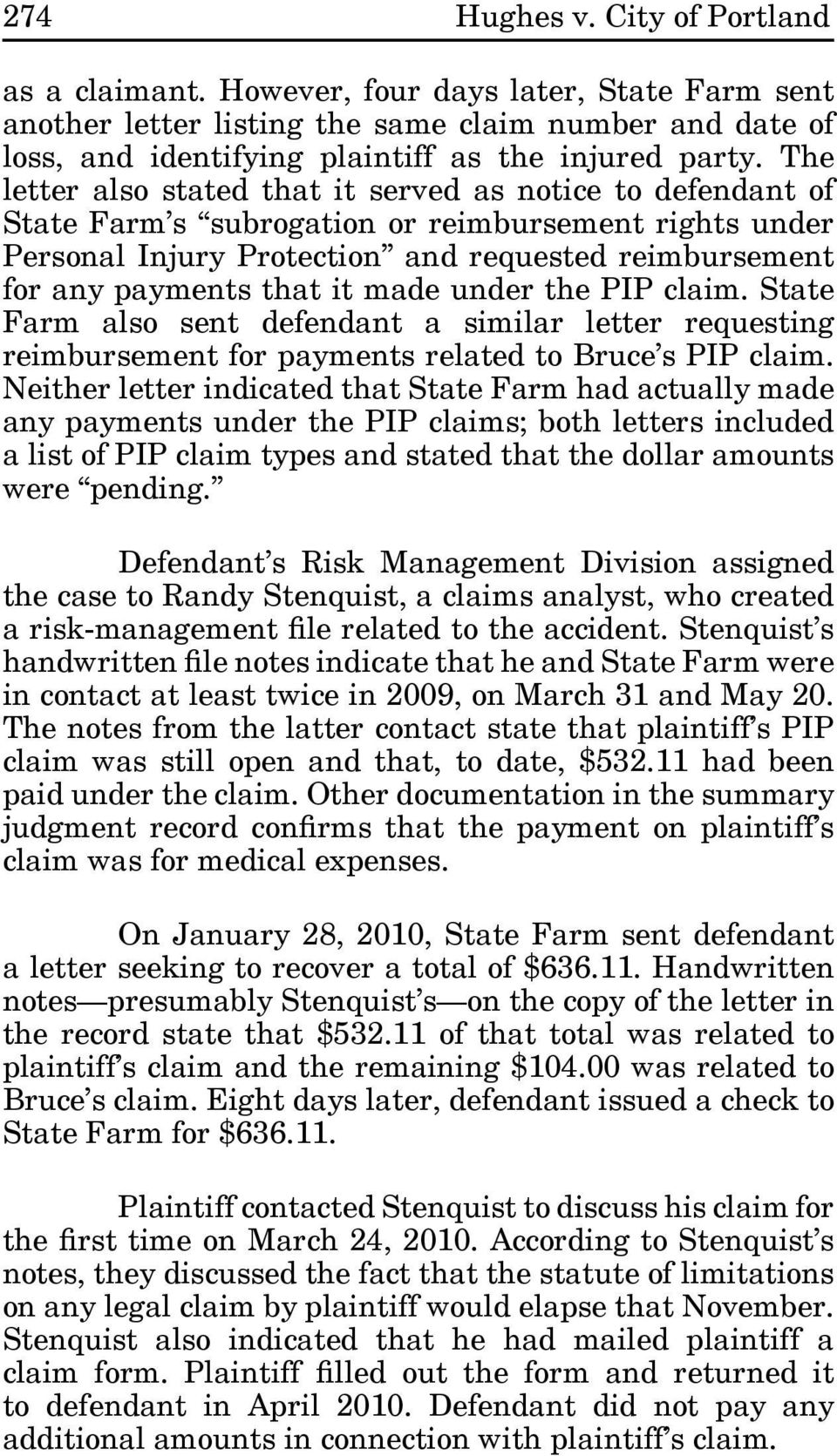 made under the PIP claim. State Farm also sent defendant a similar letter requesting reimbursement for payments related to Bruce s PIP claim.