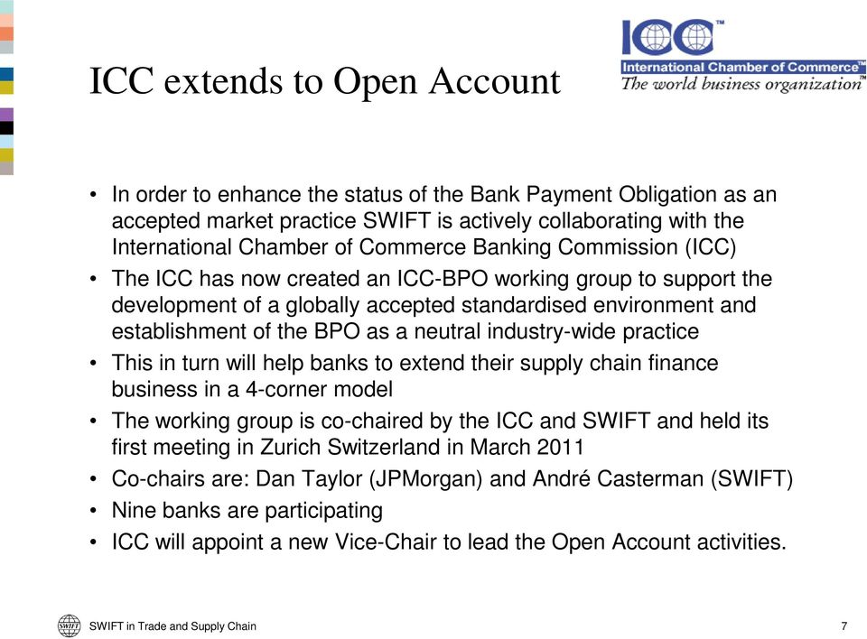 practice This in turn will help banks to extend their supply chain finance business in a 4-corner model The working group is co-chaired by the ICC and SWIFT and held its first meeting in Zurich