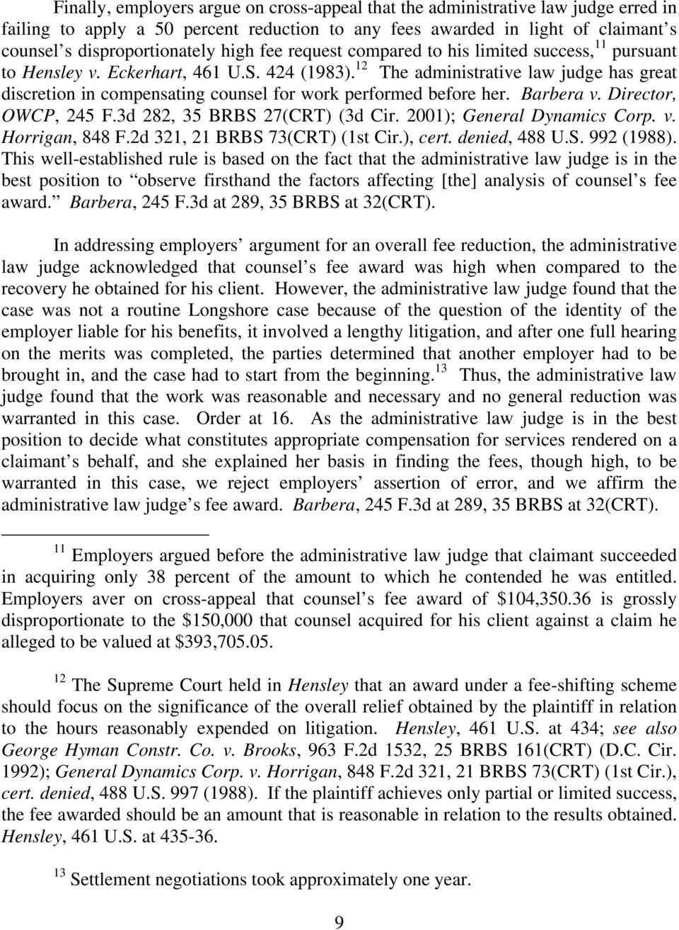 12 The administrative law judge has great discretion in compensating counsel for work performed before her. Barbera v. Director, OWCP, 245 F.3d 282, 35 BRBS 27(CRT (3d Cir.