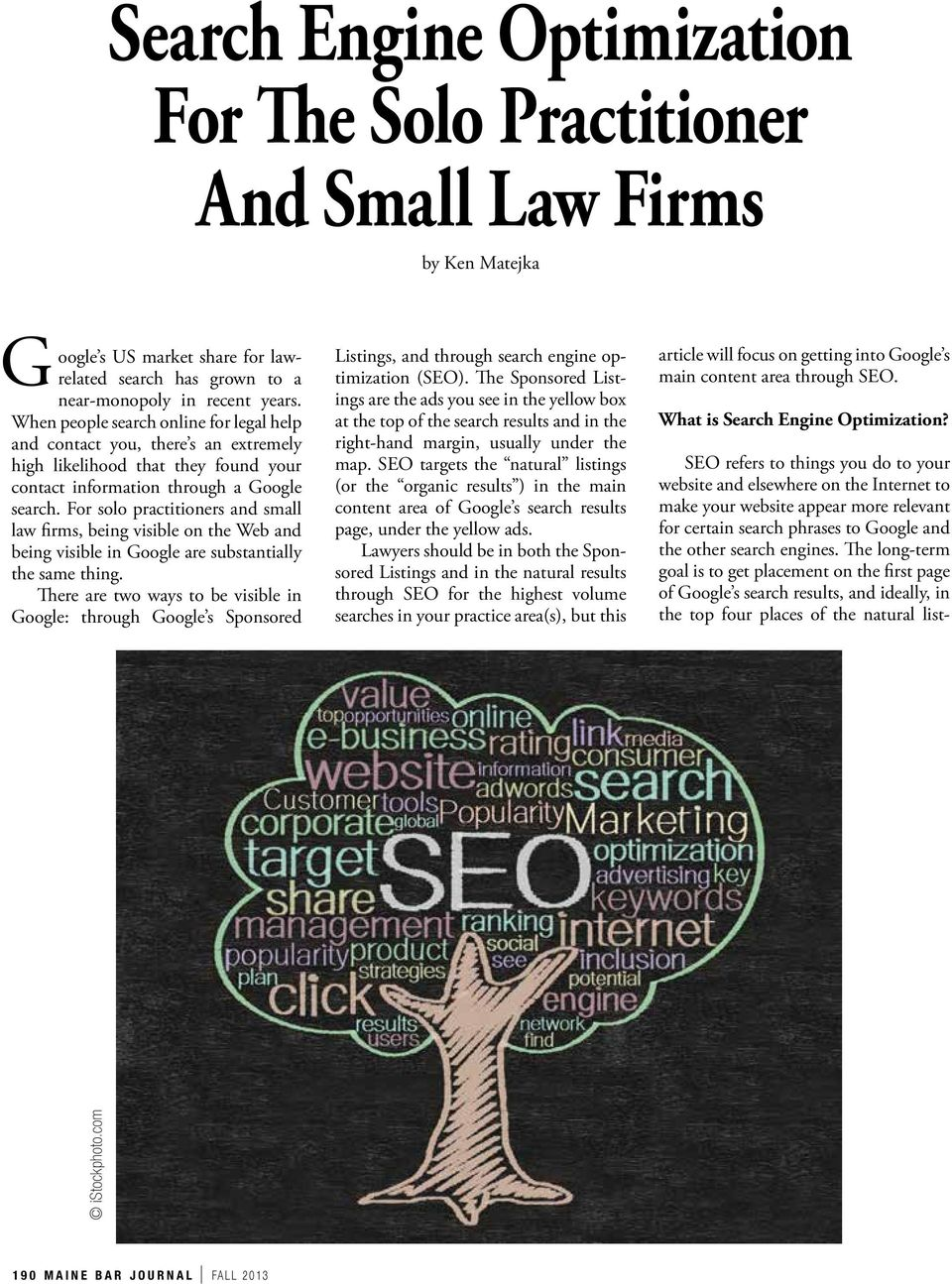 For solo practitioners and small law firms, being visible on the Web and being visible in Google are substantially the same thing.
