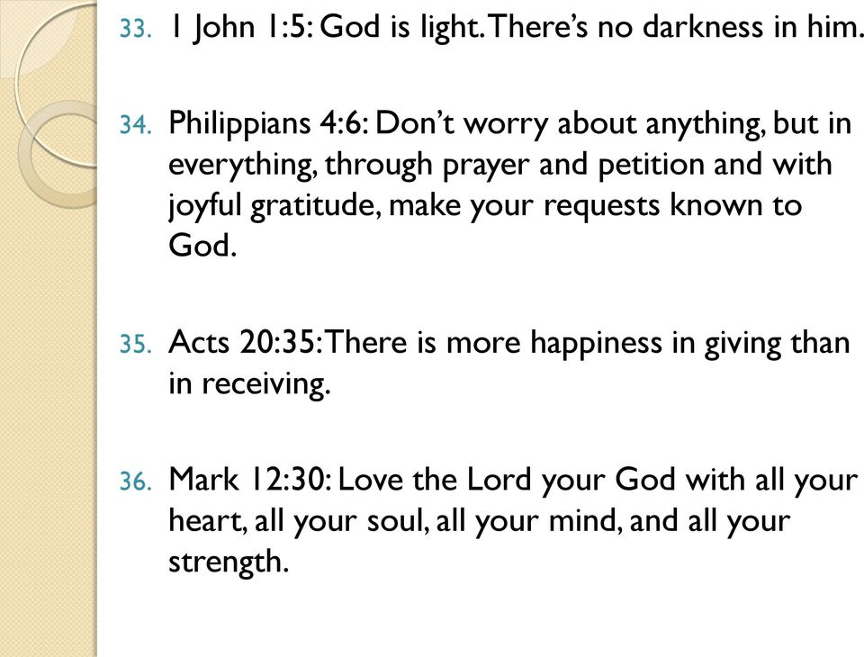 with joyful gratitude, make your requests known to God. 35.