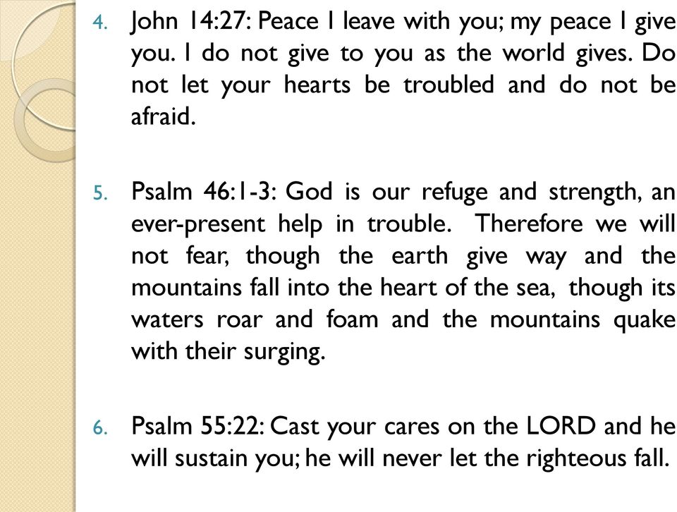 Psalm 46:1-3: God is our refuge and strength, an ever-present help in trouble.
