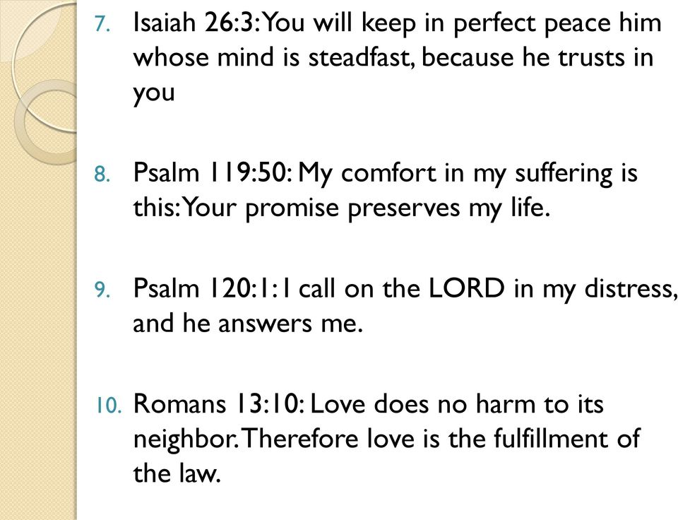 Psalm 119:50: My comfort in my suffering is this: Your promise preserves my life. 9.