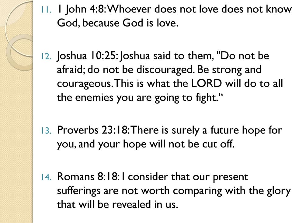 This is what the LORD will do to all the enemies you are going to fight. 13.