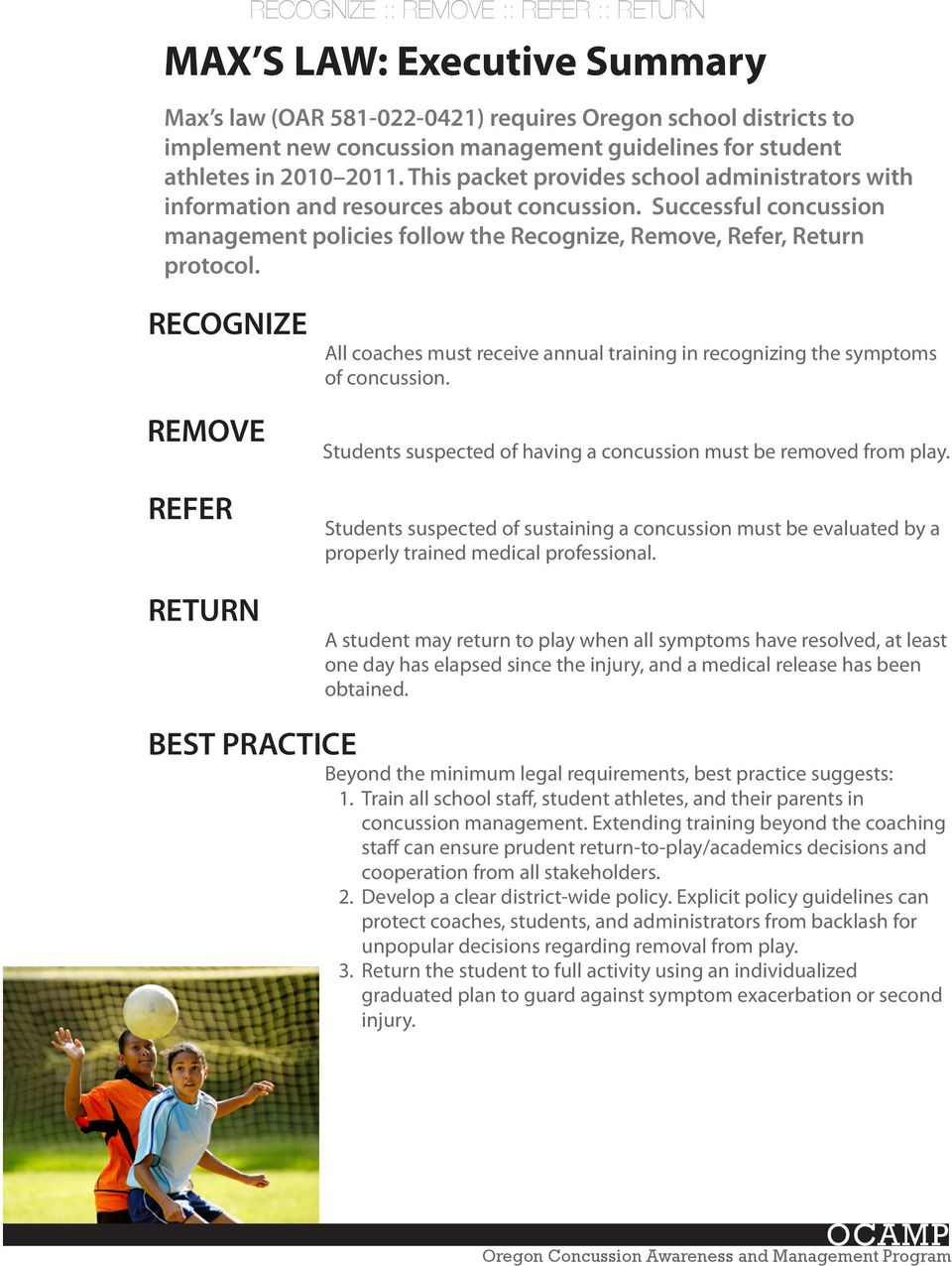 Successful concussion management policies follow the Recognize, Remove, Refer, Return protocol.
