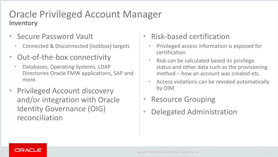 Privileged Account discovery and/or integration with Oracle Identity Governance (OIG) reconciliation Risk-based certification Privileged access information is