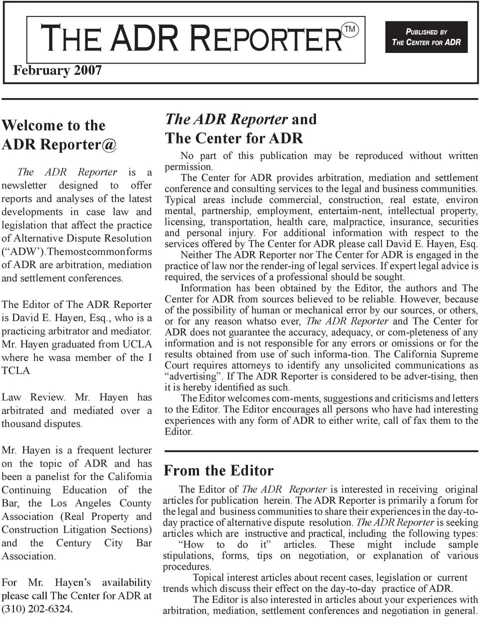 The Editor of The ADR Reporter is David E. Hayen, Esq., who is a practicing arbitrator and mediator. Mr. Hayen graduated from UCLA where he wasa member of the I TCLA Law Review. Mr. Hayen has arbitrated and mediated over a thousand disputes.