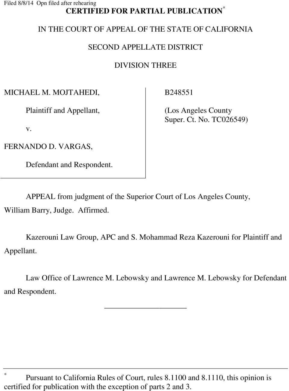 APPEAL from judgment of the Superior Court of Los Angeles County, William Barry, Judge. Affirmed. Appellant. Kazerouni Law Group, APC and S.