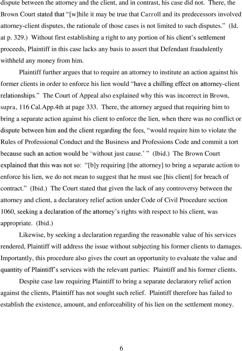 329.) Without first establishing a right to any portion of his client s settlement proceeds, Plaintiff in this case lacks any basis to assert that Defendant fraudulently withheld any money from him.