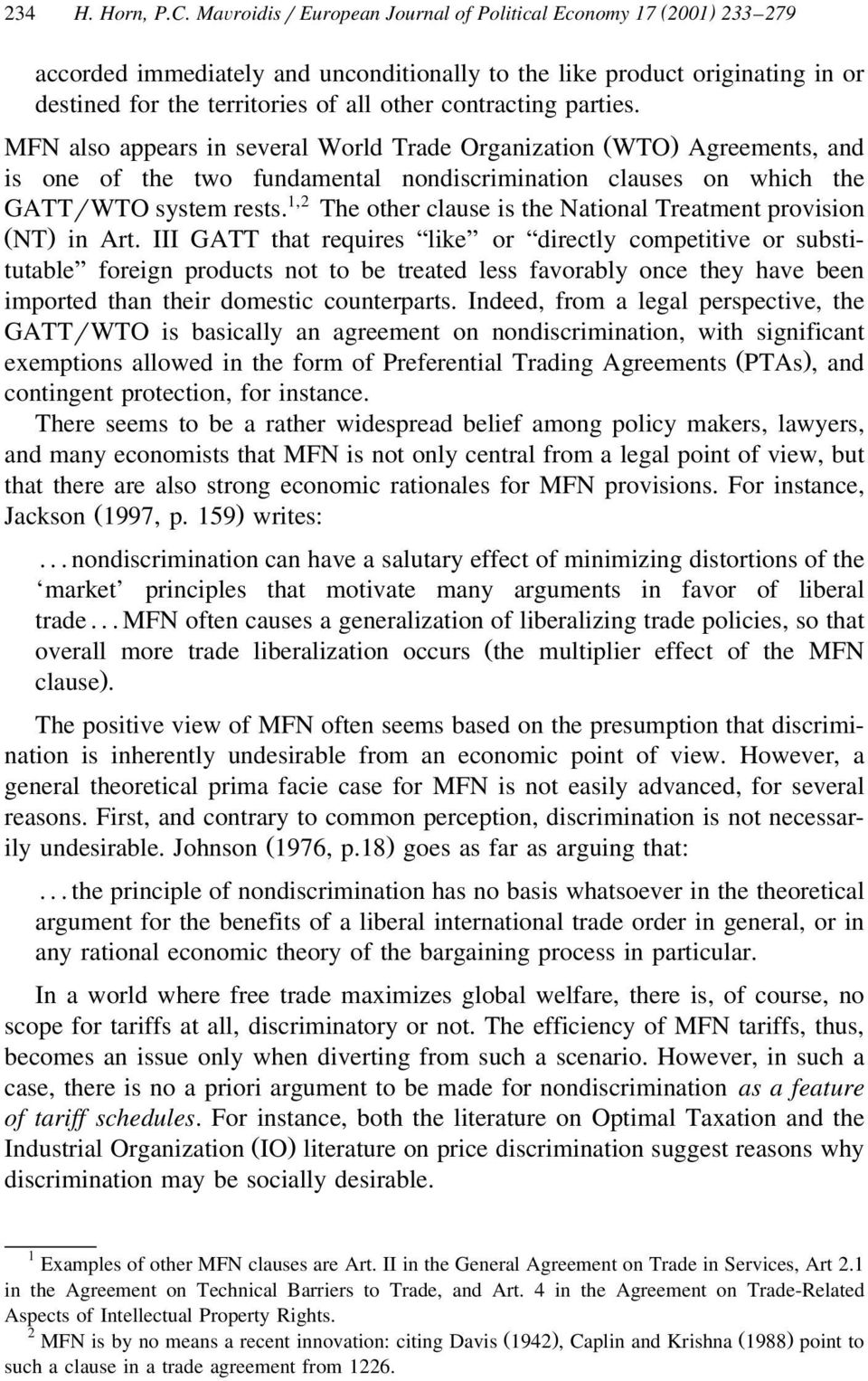 parties. MFN also appears in several World Trade Organization Ž WTO. Agreements, and is one of the two fundamental nondiscrimination clauses on which the GATTrWTO system rests.