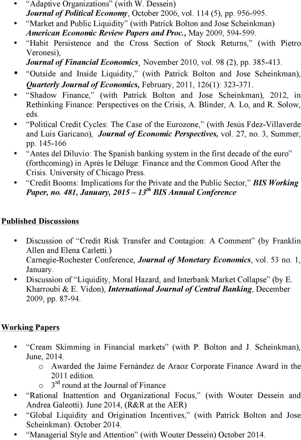 Habit Persistence and the Cross Section of Stock Returns, (with Pietro Veronesi), Journal of Financial Economics November 2010, vol. 98 (2), pp. 385-413.