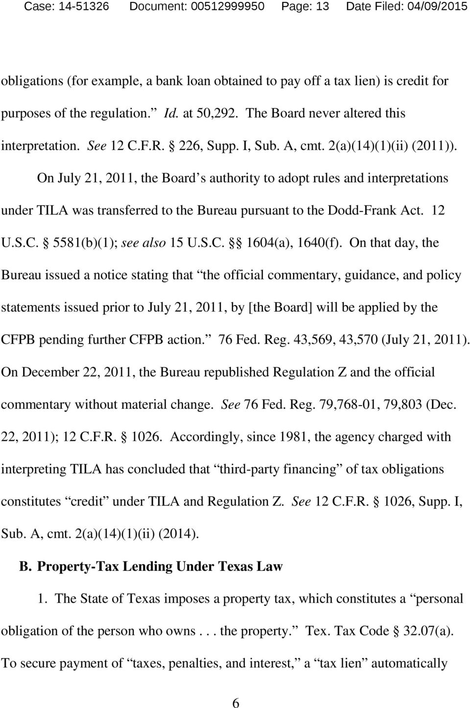 On July 21, 2011, the Board s authority to adopt rules and interpretations under TILA was transferred to the Bureau pursuant to the Dodd-Frank Act. 12 U.S.C. 5581(b)(1); see also 15 U.S.C. 1604(a), 1640(f).