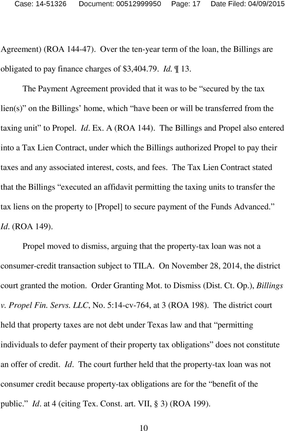 The Billings and Propel also entered into a Tax Lien Contract, under which the Billings authorized Propel to pay their taxes and any associated interest, costs, and fees.