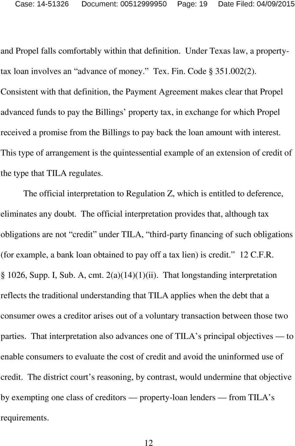 Consistent with that definition, the Payment Agreement makes clear that Propel advanced funds to pay the Billings property tax, in exchange for which Propel received a promise from the Billings to