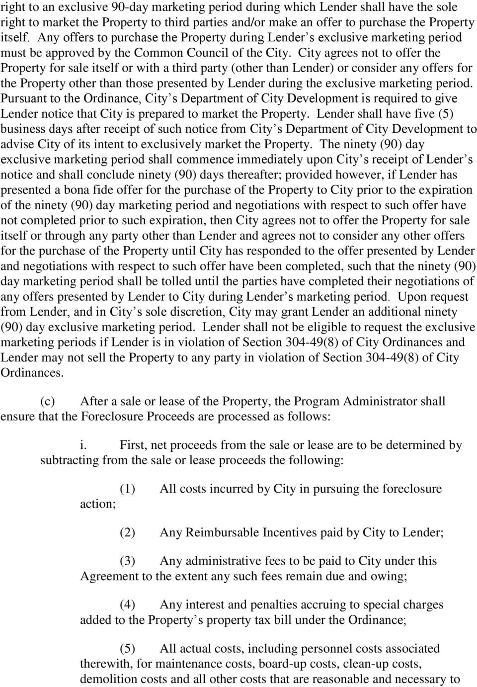 City agrees not to offer the Property for sale itself or with a third party (other than Lender) or consider any offers for the Property other than those presented by Lender during the exclusive