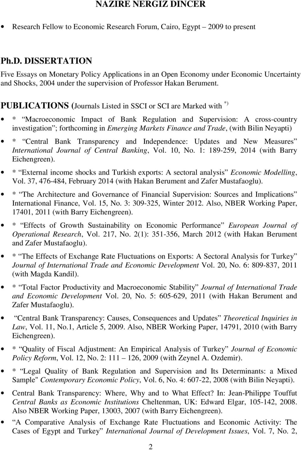 PUBLICATIONS (Journals Listed in SSCI or SCI are Marked with *) * Macroeconomic Impact of Bank Regulation and Supervision: A cross-country investigation ; forthcoming in Emerging Markets Finance and